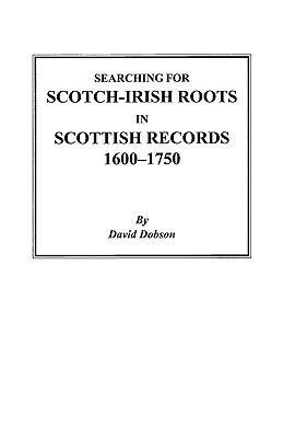 Image for Searching for Scotch-Irish Roots in Scottish Records, 1600-1750