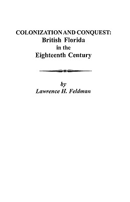 Image for Colonization and Conquest: British Florida in the Eighteenth Century