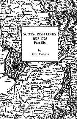 Scots-Irish Links, 1575-1725: Part Six, Dobson, David