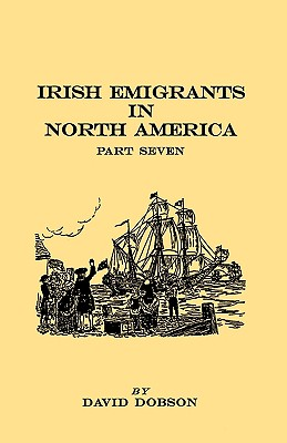 Image for Irish Emigrants in North America, Part Seven [1670-1830]