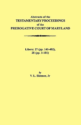 Image for Abstracts of the Testamentary Proceedings of the Prerogative Court of Maryland. Volume XVII: 1724-1727