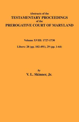 Image for Abstracts of the Testamentary Proceedings of the Prerogative Court of Maryland.  Volume XVIII: 1727-30. Libers 28 (pp. 102-491), 29 (1-64)