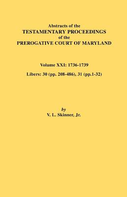 Image for Abstracts of the Testamentary Proceedings of the Prerogative Court of Maryland. Volume XXI: 1736-1739