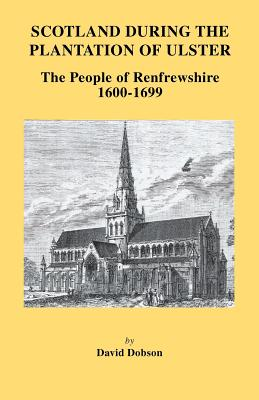 Image for Scotland During the Plantation of Ulster: The People of Renfrewshire, 1600-1699