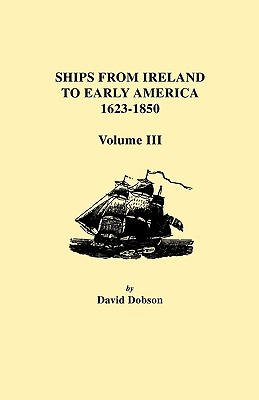 Image for Ships from Ireland to Early America, 1623-1850. Volume III