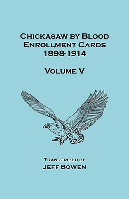 Image for Chickasaw by Blood. Enrollment Cards, 1898-1914. Volume V
