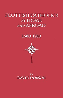 Image for Scottish Catholics at Home and Abroad, 1680-1780