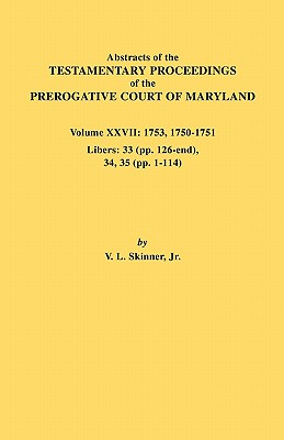 Image for Abstracts of the Testamentary Proceedings of the Prerogative Court of Maryland. Volume XXVII: 1753, 1750-1751. Libers  33 (pp. 126-end), 34, 35 (pp. 1-114)