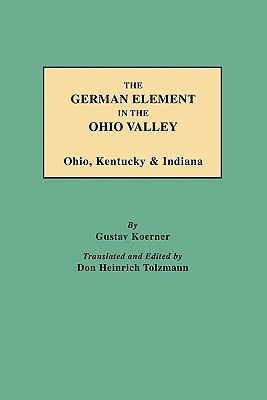 Image for The German Element in the Ohio Valley: Ohio, Kentucky & Indiana