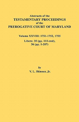 Image for Abstracts of the Testamentary Proceedings of the Prerogative Court of Maryland. Volume XXVIII: 1751-1752, 1755. Libers 35 (pp. 115-end), 36 (pp.1-207)