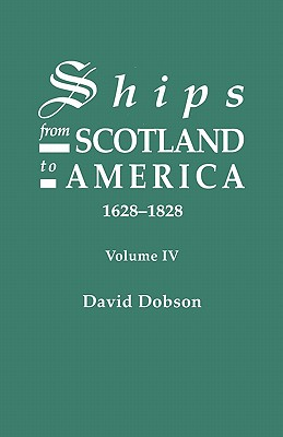 Image for Ships from Scotland to America, 1628-1828. Volume IV