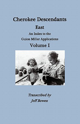 Image for Cherokee Descendants East. An Index to the Guion Miller Applications, Volume I