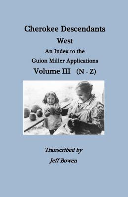 Image for Cherokee Descendants West. An Index to the Guion Miller Applications, Volume III (N-Z)