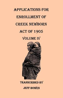 Image for Applications for Enrollment of Creek Newborn--Act of 1905. Volume IV