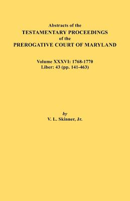 Image for Abstracts of the Testamentary Proceedings of the Prerogative Court of Maryland. Volume XXXVI: 1768-1770. Libers 43 (pp. 141-463)