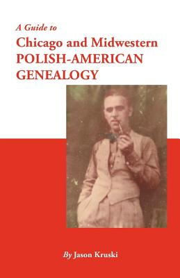 Image for A Guide to Chicago and Midwestern Polish-American Genealogy