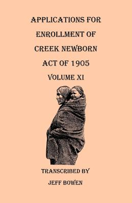 Image for Applications for Enrollment of Creek Newborn--Act of 1905. Volume XI