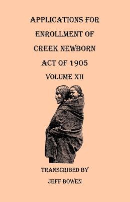 Image for Applications for Enrollment of Creek Newborn--Act of 1905. Volume XII