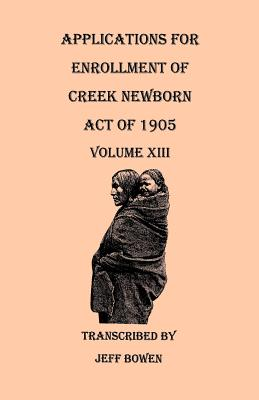 Image for Applications for Enrollment of Creek Newborn--Act of 1905. Volume XIII