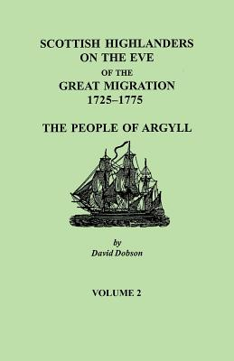 Image for Scottish Highlanders on the Eve of the Great Migration, 1725-1775: The People of Argyll, Volume 2