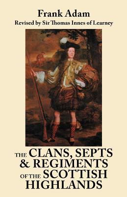Image for The Clans, Septs and Regiments of the Scottish Highlands