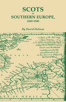 Scots in Southern Europe, 1600-1900, Dobson, David