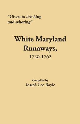 Image for �Given to drinking and whoring�: White Maryland Runaways, 1720-1762