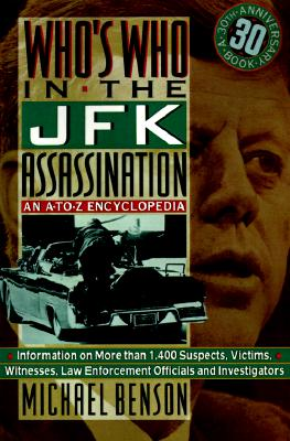 Who's Who In The JFK Assassination: An A to Z Encyclopedia, Benson, Michael