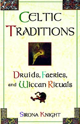 Image for Celtic Traditions: Druids, Faeries, and Wiccan Rituals