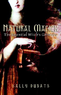 Image for Natural Magick: The Essential Witch's Grimoire
