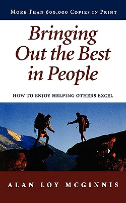 Bringing Out the Best in People : How to Enjoy Helping Others Excel, ALAN MCGINNIS