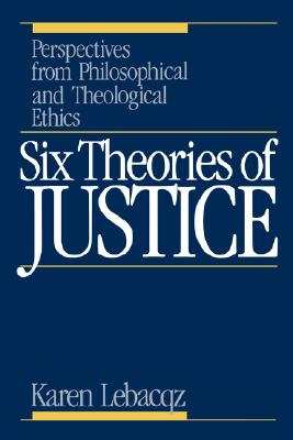 Six Theories of Justice: Perspectives from Philosophical and Theological Ethics, Lebacqz, Karen