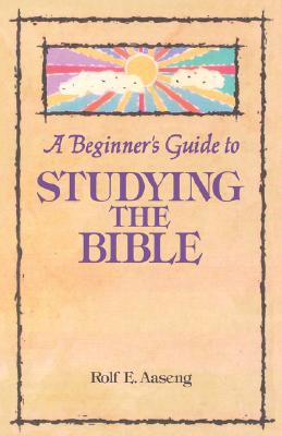 Beginner's Guide To Studying The Bible, A, Aaseng, Rolf E.