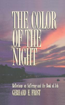 The Color of the Night: Reflections on Suffering and the Book of Job, Gerhard E. Frost