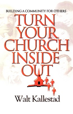 Turn Your Church Inside Out: Building a Community for Others, Walt Kallestad