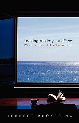 Image for Looking Anxiety in the Face: Wisdom for All Who Worry (Living Well) (Living Well (Augsburg))