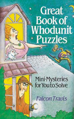 Great Book Of Whodunit Puzzles: Mini-Mysteries For You To Solve, Falcon Travis