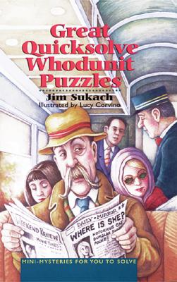 Great Quicksolve Whodunit Puzzles: Mini-Mysteries for You to Solve, Jim Sukach