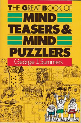 The Great Book of Mind Teasers and Mind Puzzles, Summers, George J.