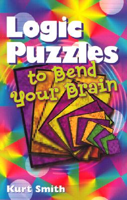 Logic Puzzles to Bend Your Brain, Kurt Smith