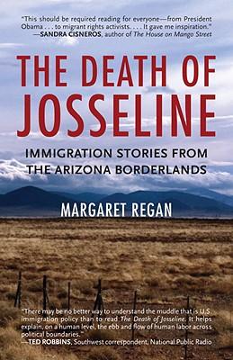 The Death of Josseline: Immigration Stories from the Arizona Borderlands, Regan, Margaret