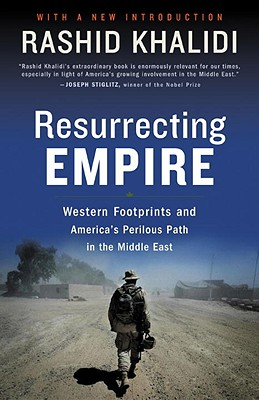 Image for Resurrecting Empire: Western Footprints and America's Perilous Path in the Middle East