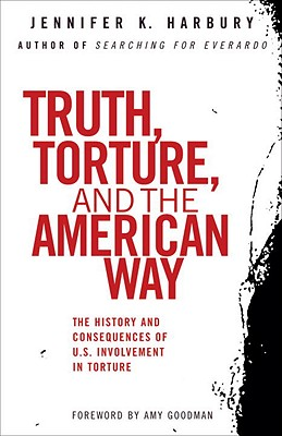 Image for Truth, Torture, and the American Way: The History and Consequences of U.S. Involvement in Torture