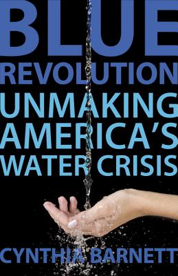 Image for Blue Revolution: Unmaking America's Water Crisis