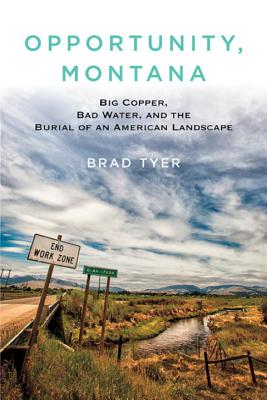 Image for Opportunity, Montana: Big Copper, Bad Water, and the Burial of an American Landscape