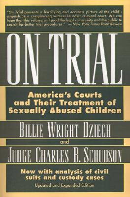 On Trial: America's Courts and Their Treatment of Sexually Abused Children, Dziech, Billie Wright and Schudson, Judge Charles B.