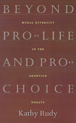 Beyond Pro-Life and Pro-Choice, Rudy, Kathy