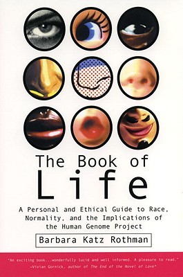 The Book of Life: A Personal and Ethical Guide to Race, Normality and the Human Gene Study, Rothman, Barbara Katz