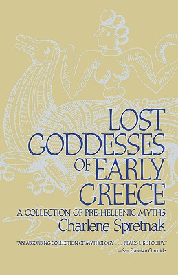 Lost Goddesses of Early Greece: A Collection of Pre-Hellenic Myths, Spretnak, Charlene