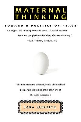 Maternal Thinking: Toward a Politics of Peace, Ruddick, Sara
